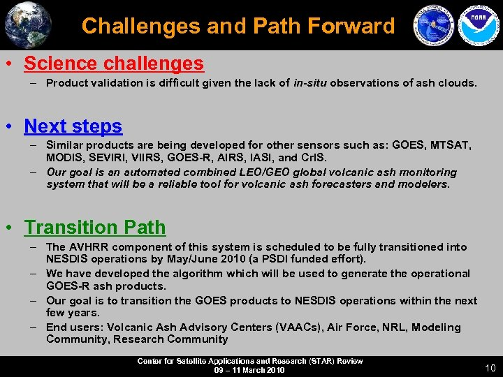 Challenges and Path Forward • Science challenges – Product validation is difficult given the