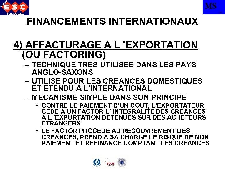 MS TBS FINANCEMENTS INTERNATIONAUX 4) AFFACTURAGE A L 'EXPORTATION (OU FACTORING) – TECHNIQUE TRES