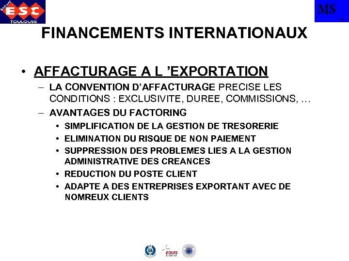 MS TBS FINANCEMENTS INTERNATIONAUX • AFFACTURAGE A L 'EXPORTATION – LA CONVENTION D'AFFACTURAGE PRECISE