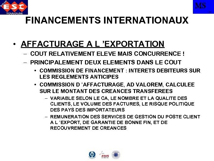 MS TBS FINANCEMENTS INTERNATIONAUX • AFFACTURAGE A L 'EXPORTATION – COUT RELATIVEMENT ELEVE MAIS