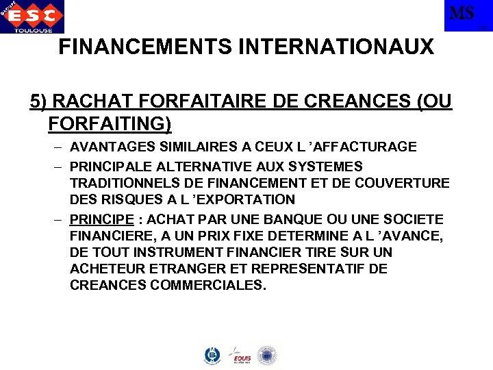 MS TBS FINANCEMENTS INTERNATIONAUX 5) RACHAT FORFAITAIRE DE CREANCES (OU FORFAITING) – AVANTAGES SIMILAIRES