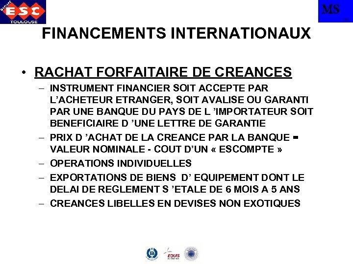 MS TBS FINANCEMENTS INTERNATIONAUX • RACHAT FORFAITAIRE DE CREANCES – INSTRUMENT FINANCIER SOIT ACCEPTE