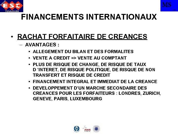 MS TBS FINANCEMENTS INTERNATIONAUX • RACHAT FORFAITAIRE DE CREANCES – AVANTAGES : • ALLEGEMENT