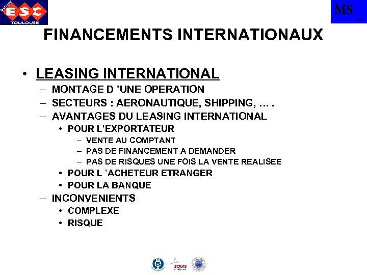 MS TBS FINANCEMENTS INTERNATIONAUX • LEASING INTERNATIONAL – MONTAGE D 'UNE OPERATION – SECTEURS