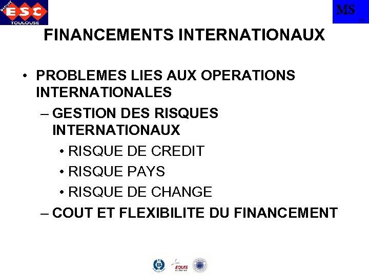 MS TBS FINANCEMENTS INTERNATIONAUX • PROBLEMES LIES AUX OPERATIONS INTERNATIONALES – GESTION DES RISQUES