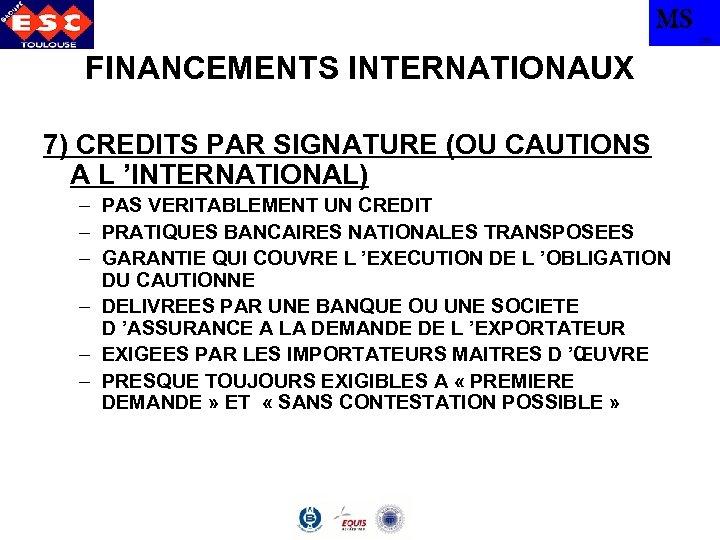 MS TBS FINANCEMENTS INTERNATIONAUX 7) CREDITS PAR SIGNATURE (OU CAUTIONS A L 'INTERNATIONAL) –