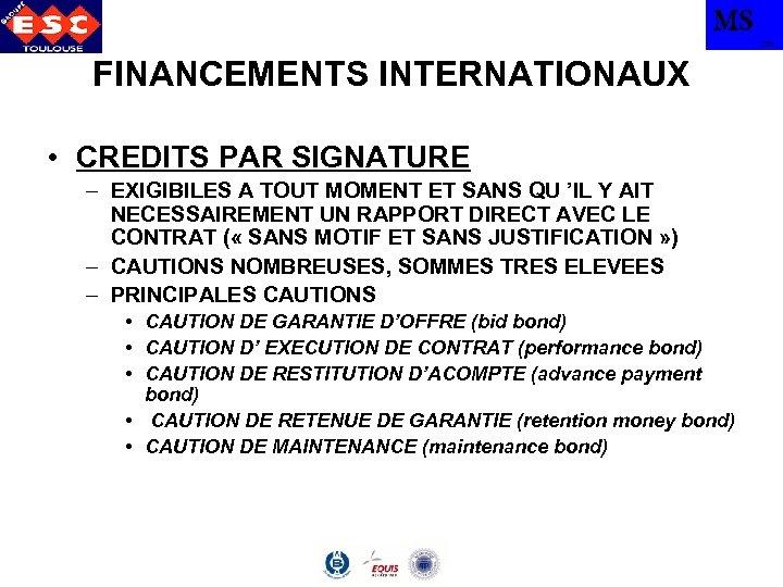 MS TBS FINANCEMENTS INTERNATIONAUX • CREDITS PAR SIGNATURE – EXIGIBILES A TOUT MOMENT ET