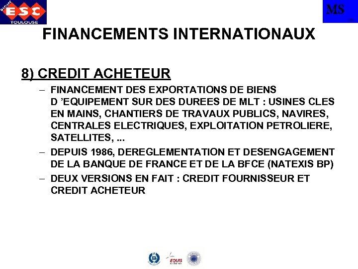 MS TBS FINANCEMENTS INTERNATIONAUX 8) CREDIT ACHETEUR – FINANCEMENT DES EXPORTATIONS DE BIENS D