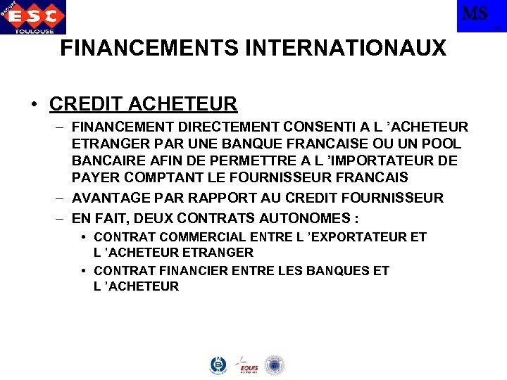 MS TBS FINANCEMENTS INTERNATIONAUX • CREDIT ACHETEUR – FINANCEMENT DIRECTEMENT CONSENTI A L 'ACHETEUR