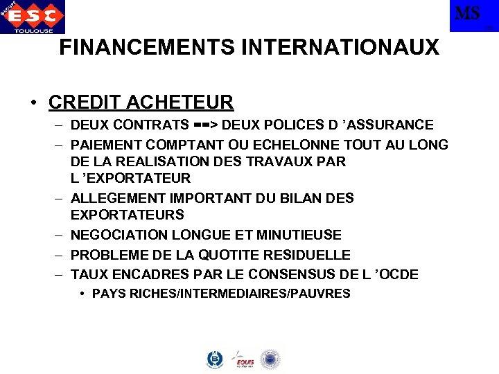 MS TBS FINANCEMENTS INTERNATIONAUX • CREDIT ACHETEUR – DEUX CONTRATS ==> DEUX POLICES D
