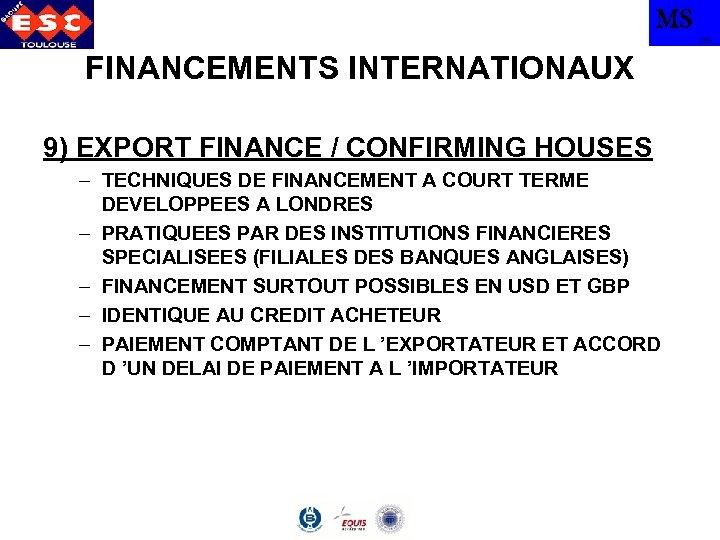 MS TBS FINANCEMENTS INTERNATIONAUX 9) EXPORT FINANCE / CONFIRMING HOUSES – TECHNIQUES DE FINANCEMENT