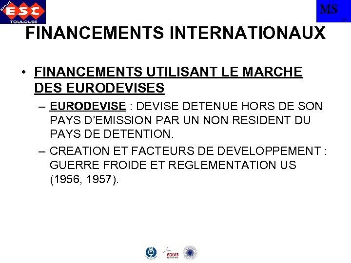 MS TBS FINANCEMENTS INTERNATIONAUX • FINANCEMENTS UTILISANT LE MARCHE DES EURODEVISES – EURODEVISE :