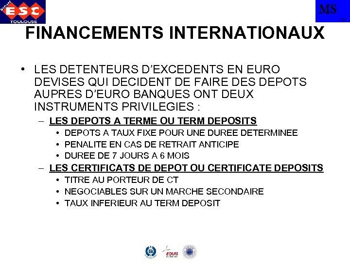 MS TBS FINANCEMENTS INTERNATIONAUX • LES DETENTEURS D'EXCEDENTS EN EURO DEVISES QUI DECIDENT DE