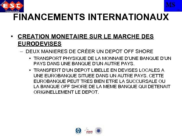 MS TBS FINANCEMENTS INTERNATIONAUX • CREATION MONETAIRE SUR LE MARCHE DES EURODEVISES – DEUX