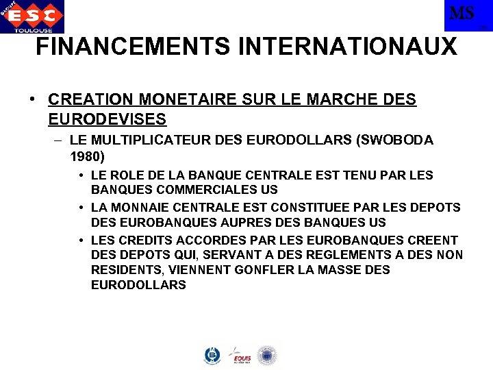 MS TBS FINANCEMENTS INTERNATIONAUX • CREATION MONETAIRE SUR LE MARCHE DES EURODEVISES – LE