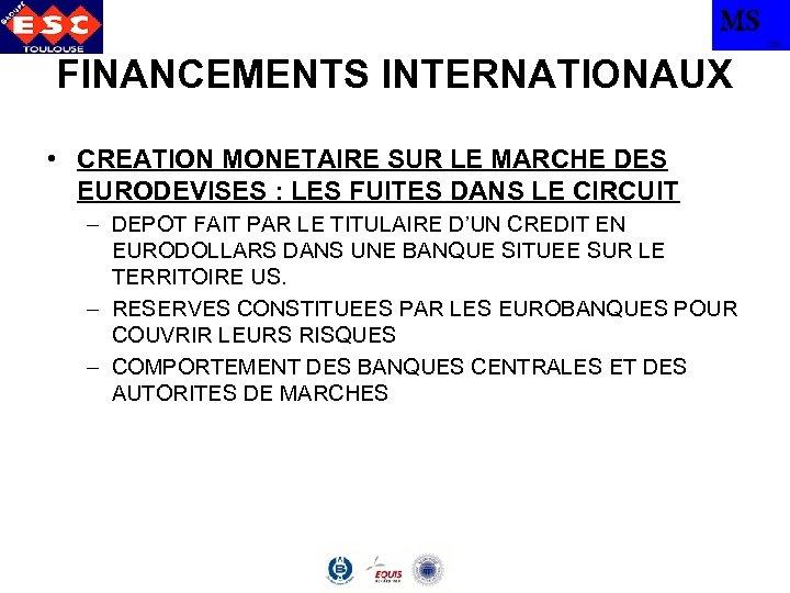 MS TBS FINANCEMENTS INTERNATIONAUX • CREATION MONETAIRE SUR LE MARCHE DES EURODEVISES : LES