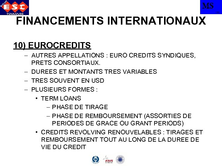 MS TBS FINANCEMENTS INTERNATIONAUX 10) EUROCREDITS – AUTRES APPELLATIONS : EURO CREDITS SYNDIQUES, PRETS