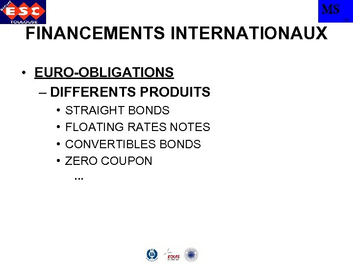 MS TBS FINANCEMENTS INTERNATIONAUX • EURO-OBLIGATIONS – DIFFERENTS PRODUITS • • STRAIGHT BONDS FLOATING