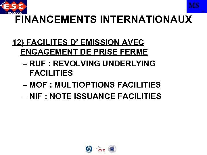 MS TBS FINANCEMENTS INTERNATIONAUX 12) FACILITES D' EMISSION AVEC ENGAGEMENT DE PRISE FERME –