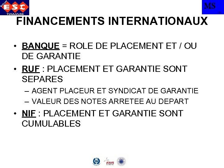 MS TBS FINANCEMENTS INTERNATIONAUX • BANQUE = ROLE DE PLACEMENT ET / OU DE