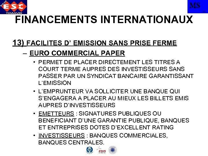 MS TBS FINANCEMENTS INTERNATIONAUX 13) FACILITES D' EMISSION SANS PRISE FERME – EURO COMMERCIAL