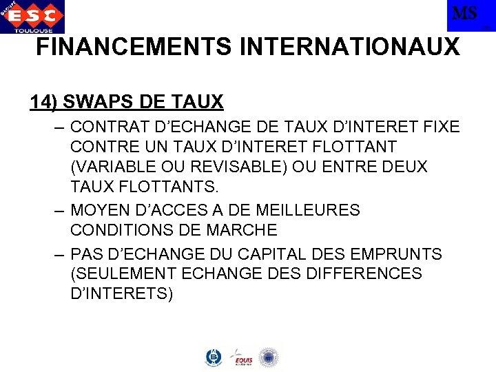 MS TBS FINANCEMENTS INTERNATIONAUX 14) SWAPS DE TAUX – CONTRAT D'ECHANGE DE TAUX D'INTERET