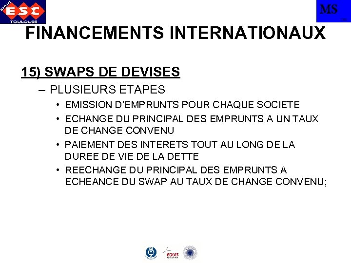 MS TBS FINANCEMENTS INTERNATIONAUX 15) SWAPS DE DEVISES – PLUSIEURS ETAPES • EMISSION D'EMPRUNTS