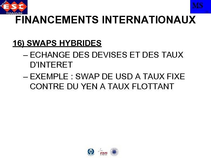 MS TBS FINANCEMENTS INTERNATIONAUX 16) SWAPS HYBRIDES – ECHANGE DES DEVISES ET DES TAUX