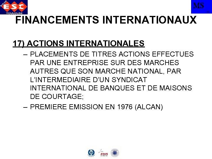 MS TBS FINANCEMENTS INTERNATIONAUX 17) ACTIONS INTERNATIONALES – PLACEMENTS DE TITRES ACTIONS EFFECTUES PAR