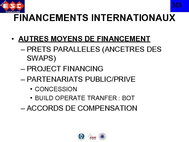 MS TBS FINANCEMENTS INTERNATIONAUX • AUTRES MOYENS DE FINANCEMENT – PRETS PARALLELES (ANCETRES DES