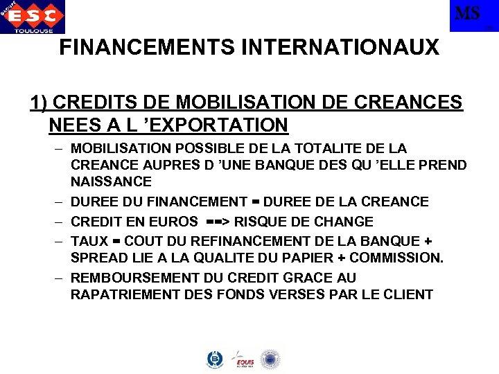 MS TBS FINANCEMENTS INTERNATIONAUX 1) CREDITS DE MOBILISATION DE CREANCES NEES A L 'EXPORTATION