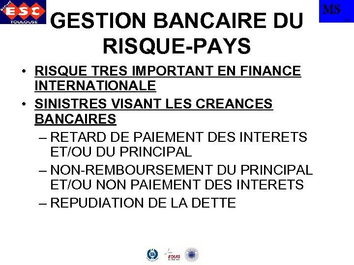 GESTION BANCAIRE DU RISQUE-PAYS • RISQUE TRES IMPORTANT EN FINANCE INTERNATIONALE • SINISTRES VISANT