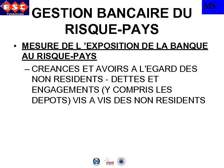 GESTION BANCAIRE DU RISQUE-PAYS MS • MESURE DE L 'EXPOSITION DE LA BANQUE AU