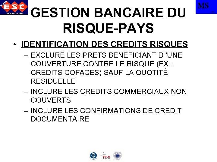 GESTION BANCAIRE DU RISQUE-PAYS • IDENTIFICATION DES CREDITS RISQUES – EXCLURE LES PRETS BENEFICIANT