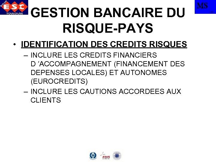 GESTION BANCAIRE DU RISQUE-PAYS • IDENTIFICATION DES CREDITS RISQUES – INCLURE LES CREDITS FINANCIERS