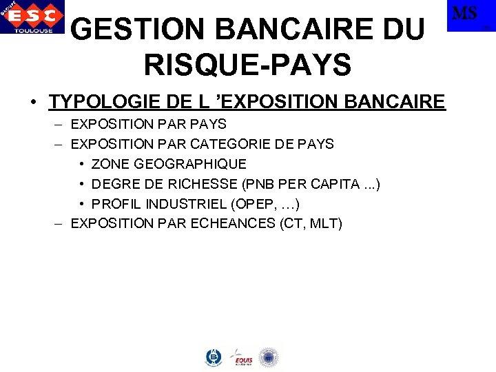 GESTION BANCAIRE DU RISQUE-PAYS • TYPOLOGIE DE L 'EXPOSITION BANCAIRE – EXPOSITION PAR PAYS