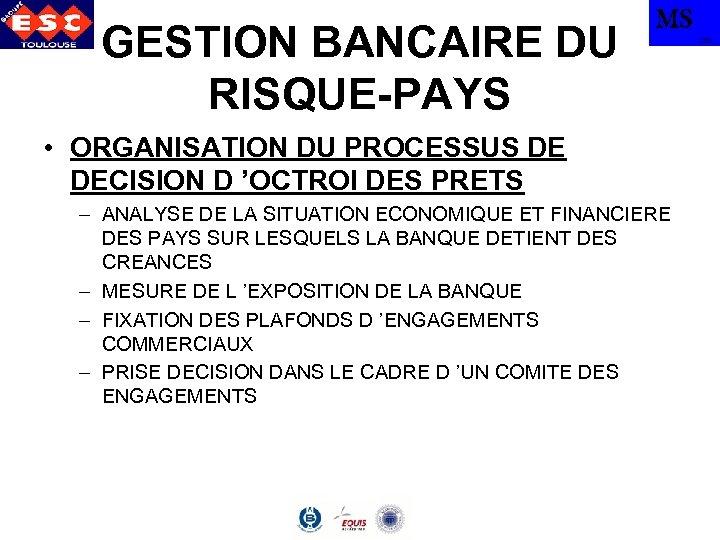 GESTION BANCAIRE DU RISQUE-PAYS MS • ORGANISATION DU PROCESSUS DE DECISION D 'OCTROI DES