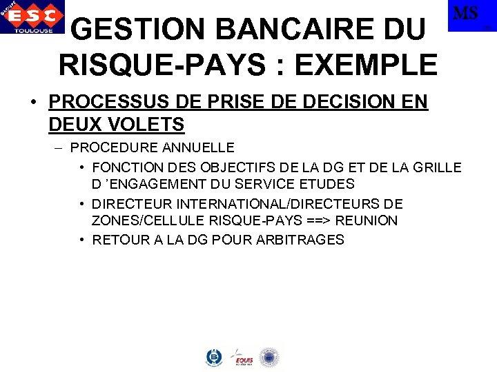 GESTION BANCAIRE DU RISQUE-PAYS : EXEMPLE MS • PROCESSUS DE PRISE DE DECISION EN
