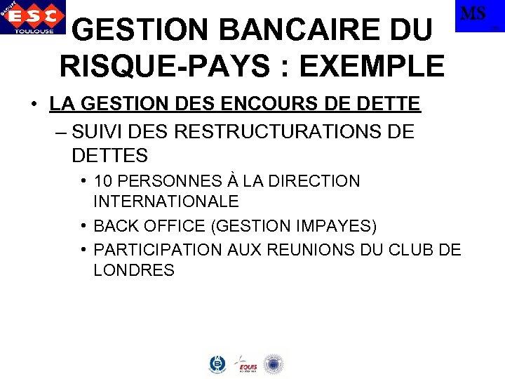 GESTION BANCAIRE DU RISQUE-PAYS : EXEMPLE MS • LA GESTION DES ENCOURS DE DETTE