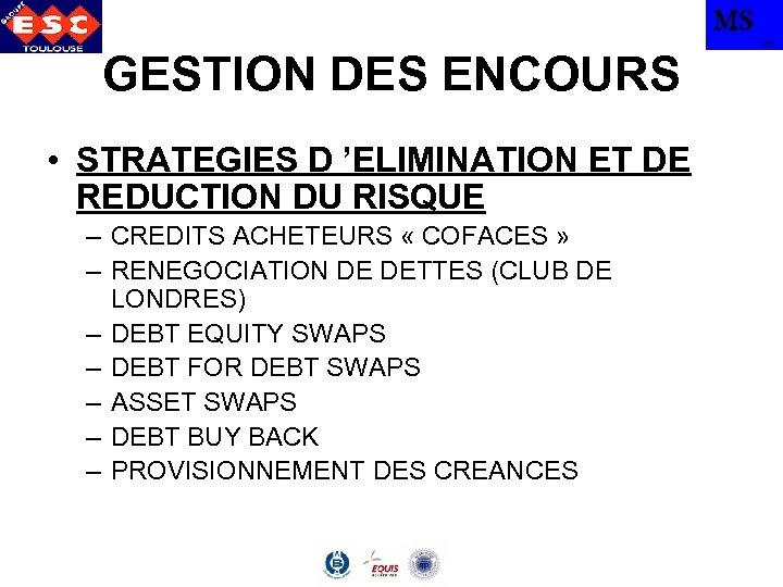 MS GESTION DES ENCOURS • STRATEGIES D 'ELIMINATION ET DE REDUCTION DU RISQUE –