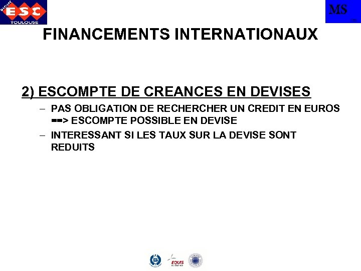 MS TBS FINANCEMENTS INTERNATIONAUX 2) ESCOMPTE DE CREANCES EN DEVISES – PAS OBLIGATION DE