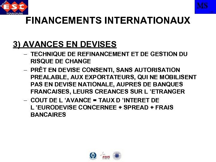 MS TBS FINANCEMENTS INTERNATIONAUX 3) AVANCES EN DEVISES – TECHNIQUE DE REFINANCEMENT ET DE