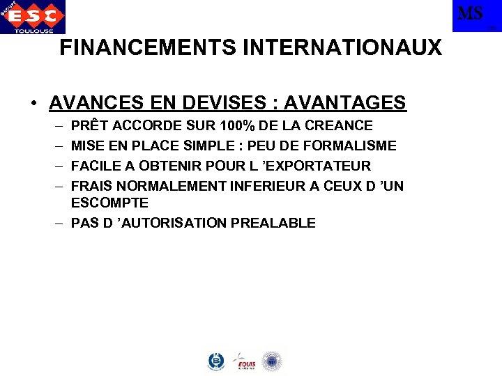 MS TBS FINANCEMENTS INTERNATIONAUX • AVANCES EN DEVISES : AVANTAGES – – PRÊT ACCORDE