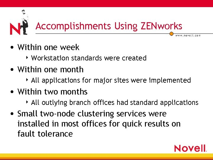 Accomplishments Using ZENworks • Within one week 4 Workstation standards were created • Within