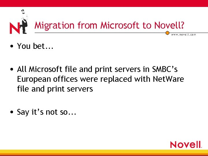 Migration from Microsoft to Novell? • You bet. . . • All Microsoft file