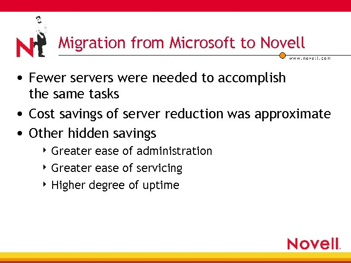Migration from Microsoft to Novell • Fewer servers were needed to accomplish the same