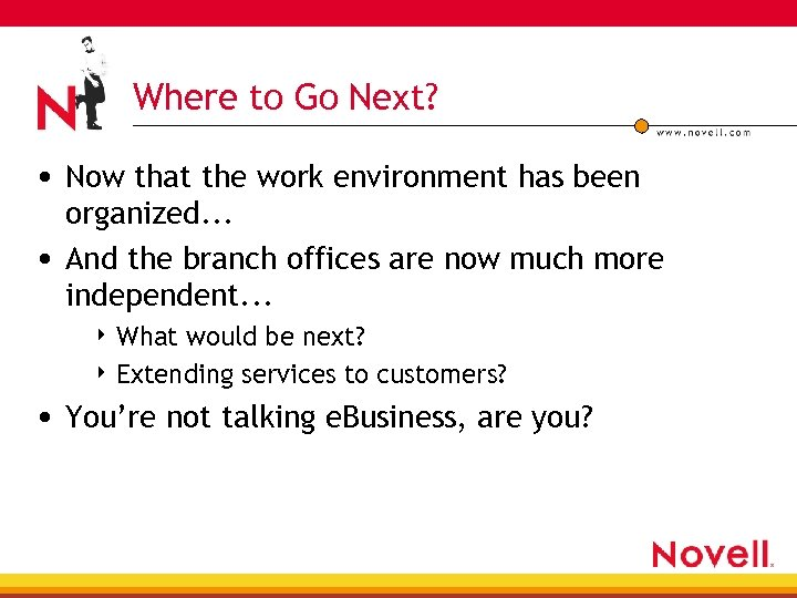 Where to Go Next? • Now that the work environment has been organized. .