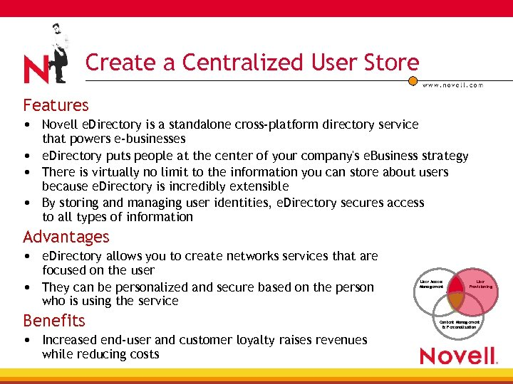 Create a Centralized User Store Features • Novell e. Directory is a standalone cross-platform