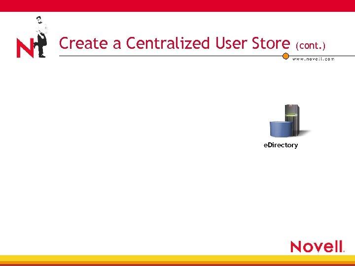 Create a Centralized User Store (cont. ) e. Directory