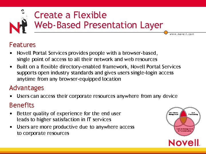 Create a Flexible Web-Based Presentation Layer Features • Novell Portal Services provides people with